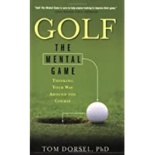 Golf: The Mental Game: Thinking Your Way Around the Golf Course