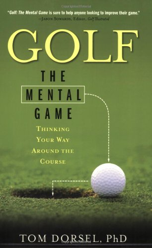 Golf: The Mental Game: Thinking Your Way Around the Course: Thinking Your Way Around the Golf Course por Tom Dorsel