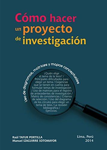Cómo hacer un proyecto de investigación: Uso de diagramas, matrices y mapas conceptuales por Manuel Izaguirre Sotomayor