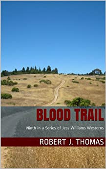 BLOOD TRAIL: Ninth in a Series of Jess Williams Westerns (A Jess Williams Western Book 9) by [Thomas, Robert J.]