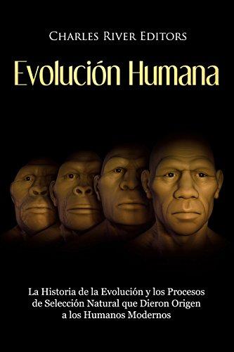 Evolución Humana: La Historia de la Evolución y los Procesos de Selección Natural que Dieron Origen a los Humanos Modernos por Charles River Editors