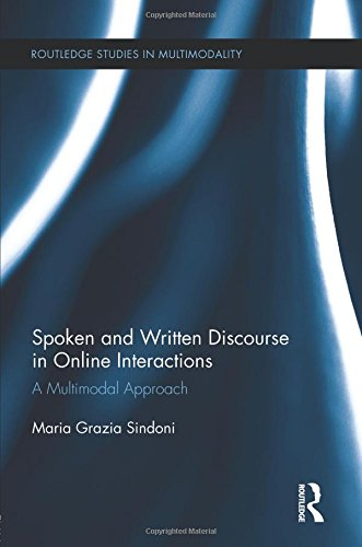 Spoken and Written Discourse in Online Interactions: A Multimodal Approach (Routledge Studies in Multimodality) por Maria Grazia Sindoni