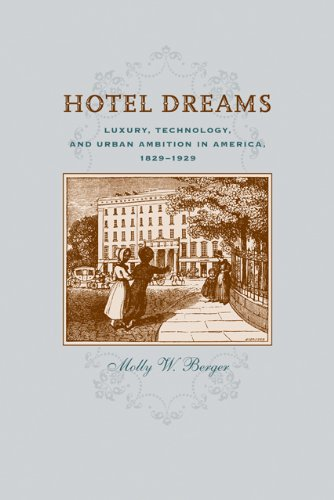 hotel-dreams-luxury-technology-and-urban-ambition-in-america-1829-1929-studies-in-industry-and-socie
