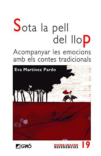 Sota la pell del llop. Acompanyar les emocions amb els contes tradicionals (MICRO-MACRO REFERENCIES Book 19) (Catalan Edition) por Eva Martínez Pardo