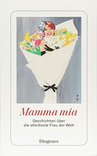 Mamma mia: Geschichten über die allerbeste Frau der Welt (detebe)