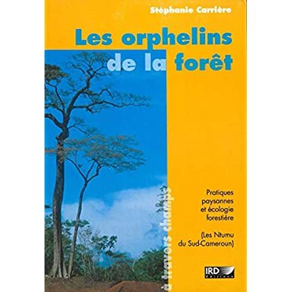 Les orphelins de la forêt: Pratiques paysannes et écologie forestière (Les Ntumu du Sud-Cameroun) (À travers champs)