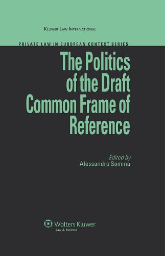 The Politics of the Draft Common Frame of Reference (Private Law in European Context Series)