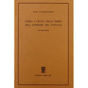 Storia E Critica Delle Teorie Dell'interesse Del Capitale. Vol.i: 1