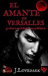 El amante de Versalles: y otros relatos vampíricos