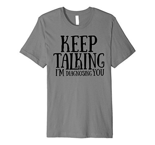 Medizinische Humor T-shirt (Keep Talking I 'm sie diagnostizieren Therapeut Ratgeber T Shirt)