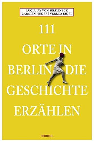 111 Orte in Berlin die Geschichte erzählen: Reiseführer