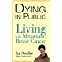 Dying in Public: Living with Metastatic Breast Cancer
