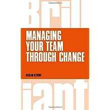 Managing your Team through Change (Brilliant Business)