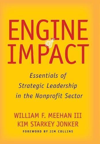 Engine of Impact: Essentials of Strategic Leadership in the Nonprofit Sector por William F. Meehan