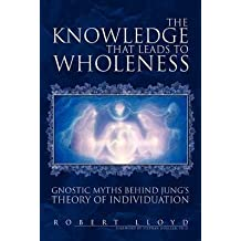 [The Knowledge That Leads to Wholeness] (By: Robert Lloyd) [published: March, 2007]