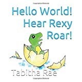 Hello World! Hear Rexy Roar!