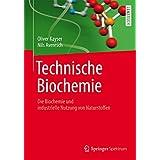 Technische Biochemie: Die Biochemie und industrielle Nutzung von Naturstoffen