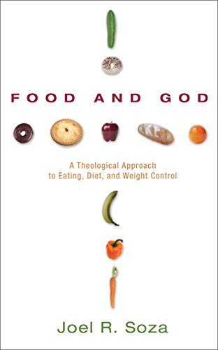 Food and God: A Theological Approach to Eating, Diet, and Weight Control (English Edition)