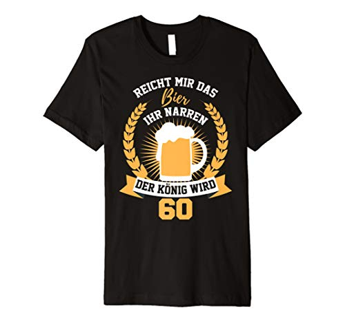 König Lustig T-shirt (Herren Reicht Mir Das Bier Ihr Narren TShirt 60 Jahre Geburtstag)
