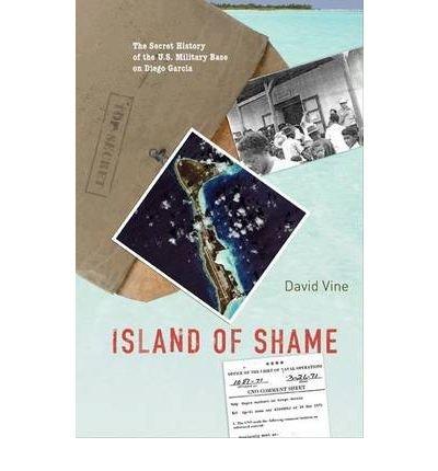 [(Island of Shame: The Secret History of the U.S. Military Base on Diego Garcia)] [ By (author) David Vine ] [January, 2011]