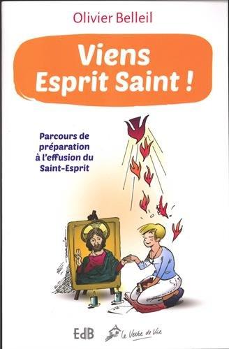 Viens Esprit Saint ! Parcours de préparation à l'effusion du Saint-Esprit