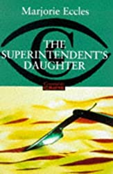 The Superintendent's Daughter (Constable Crime) by Marjorie Eccles (1999-01-11)