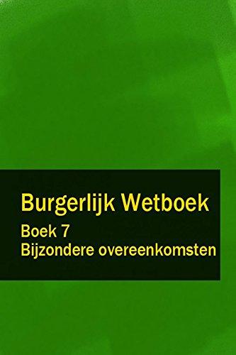 Burgerlijk Wetboek Boek 7 - BW Bijzondere overeenkomsten (Dutch Edition)