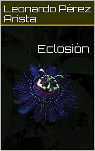 Eclosión por Leonardo Arista Pérez