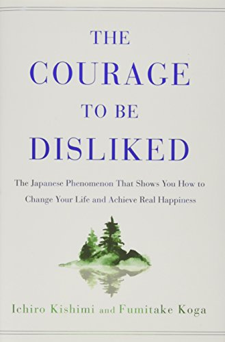 Read The Courage To Be Disliked Japanese Phenomenon That Shows You How Change Your Life And Achieve Real Happiness Online Book By Ichiro Kishimi