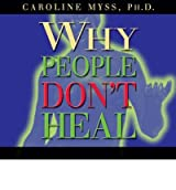[Why People Don't Heal and How They Can [ WHY PEOPLE DON'T HEAL AND HOW THEY CAN ] By Myss, Caroline ( Author )Apr-01-2006 Compact Disc