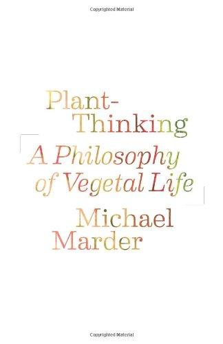 Plant-Thinking: A Philosophy of Vegetal Life por Michael Marder, Gianni Vattimo, Santiago Zabala