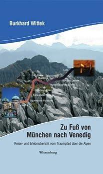 Zu Fuß von München nach Venedig. Reise- und Erlebnisbericht vom Traumpfad über die Alpen. von [Wittek, Burkhard]