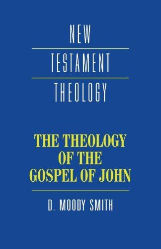 The Theology of the Gospel of John (New Testament Theology) by Dwight Moody Smith (1995-01-27)