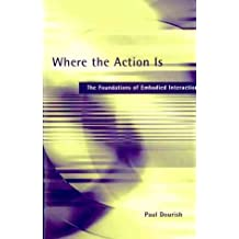 [(Where the Action is : The Foundations of Embodied Interaction)] [By (author) Paul Dourish] published on (November, 2001)