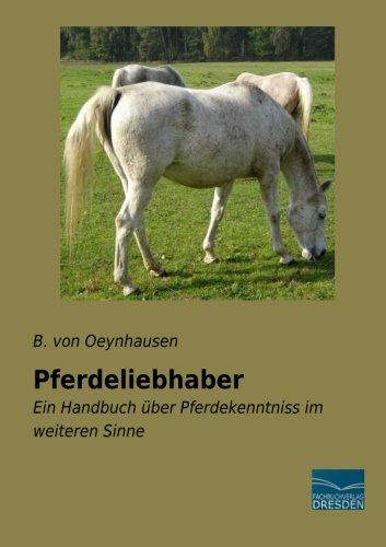 Pferdeliebhaber: Ein Handbuch über Pferdekenntniss im weiteren Sinne