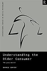 Understanding the Older Consumer: The Grey Market (International Series in Social Psychology)