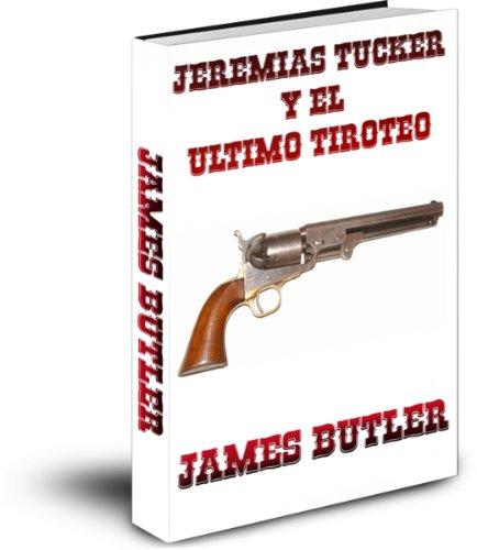 Jeremías Tucker y el último tiroteo (Jeremiah Tucker and the last Gunfight nº 4) por James                                            Butler