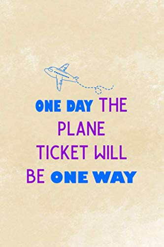 One Day The Plane Ticket Will Be One Way: Distance Notebook Journal Composition Blank Lined Diary Notepad 120 Pages Paperback