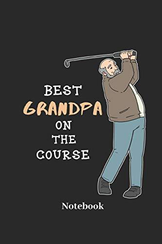 Best Grandpa On The Course Notebook: Liniertes Notizbuch für Opa, Golfspiel und Golf Fans - Notizheft Klatte für Männer, Frauen und Kinder Opas Caddy