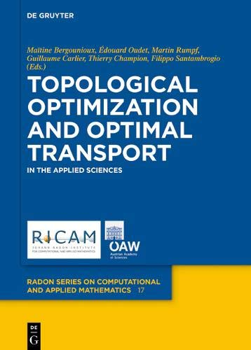 Topological Optimization and Optimal Transport: In the Applied Sciences (Radon Series on Computational and Applied Mathematics, Band 17)