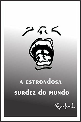 a estrondosa surdez do mundo (Portuguese Edition) por Rogerlando Cavalcante