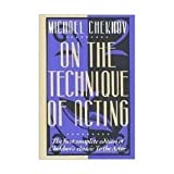 On the Technique of Acting: The First Complete Edition of Chechov's Classic: to the Actor by Michael Chekhov (1991-02-01)