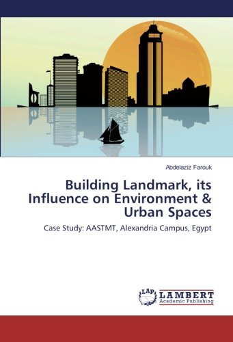 Building Landmark, its Influence on Environment & Urban Spaces: Case Study: AASTMT, Alexandria Campus, Egypt