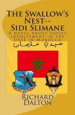 [(The Swallow's Nest--Sidi Slimane : A Novel about Soviet Involvement in the USAF in Morocco)] [By (author) Richard M Dalton Jr] published on (August, 2013)