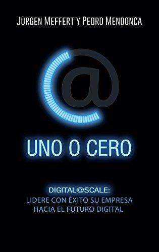 Uno o cero: Digital@Scale: lidere con éxito su empresa hacia el futuro digital (Sin colección)