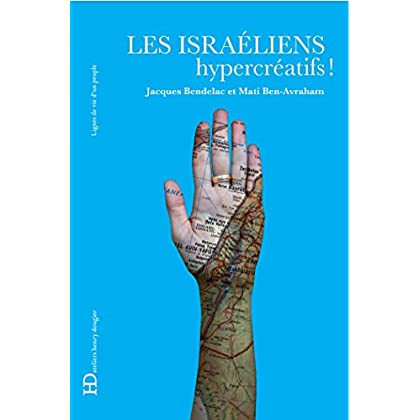 Les Israéliens, hypercréatifs ! (Lignes de vie d'un peuple)