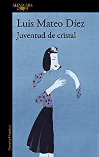 Juventud de cristal par Luis Mateo Díez