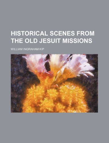 Historical Scenes From the Old Jesuit Missions