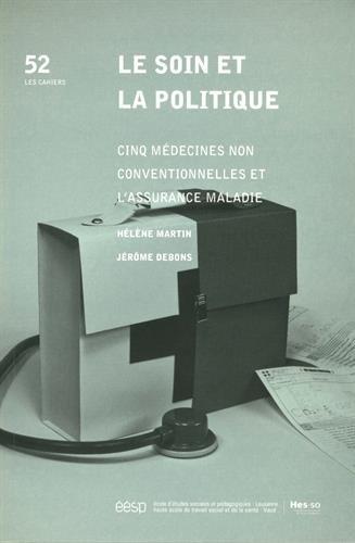 Le soin et la politique : Cinq médecines non conventionnelles et l'assurance maladie par Hélène Martin