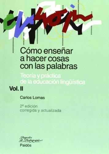 Cómo enseñar a hacer cosas con palabras. Vol. II: Teoría y práctica de la educación lingüística: 2 (Papeles de Pedagogía) por Carlos Lomas